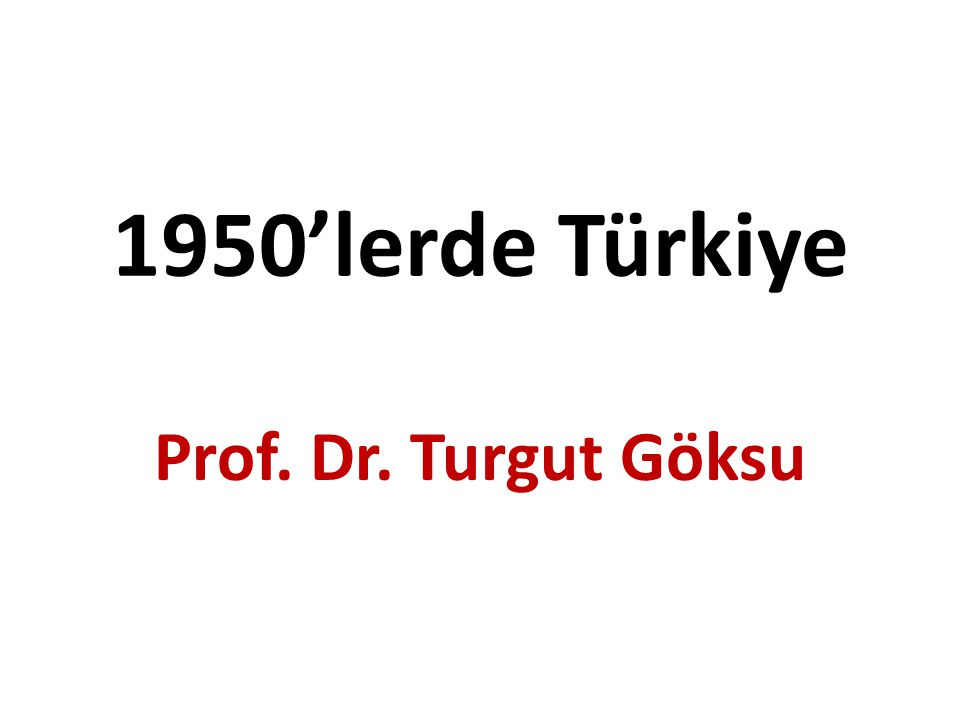 1950'lerde Türkiye Prof. Dr. Turgut Göksu