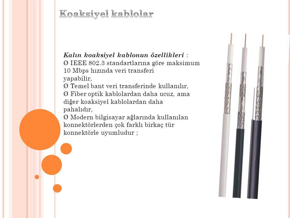 Koaksiyel kablolar Kalın koaksiyel kablonun özellikleri :