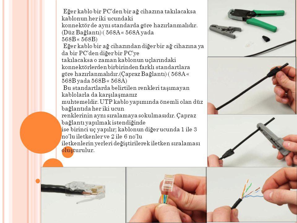 Eğer kablo bir PC'den bir ağ cihazına takılacaksa kablonun her iki ucundaki
