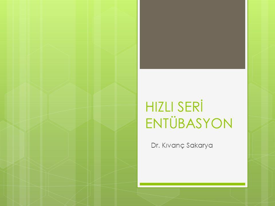 HIZLI SERİ ENTÜBASYON Dr. Kıvanç Sakarya