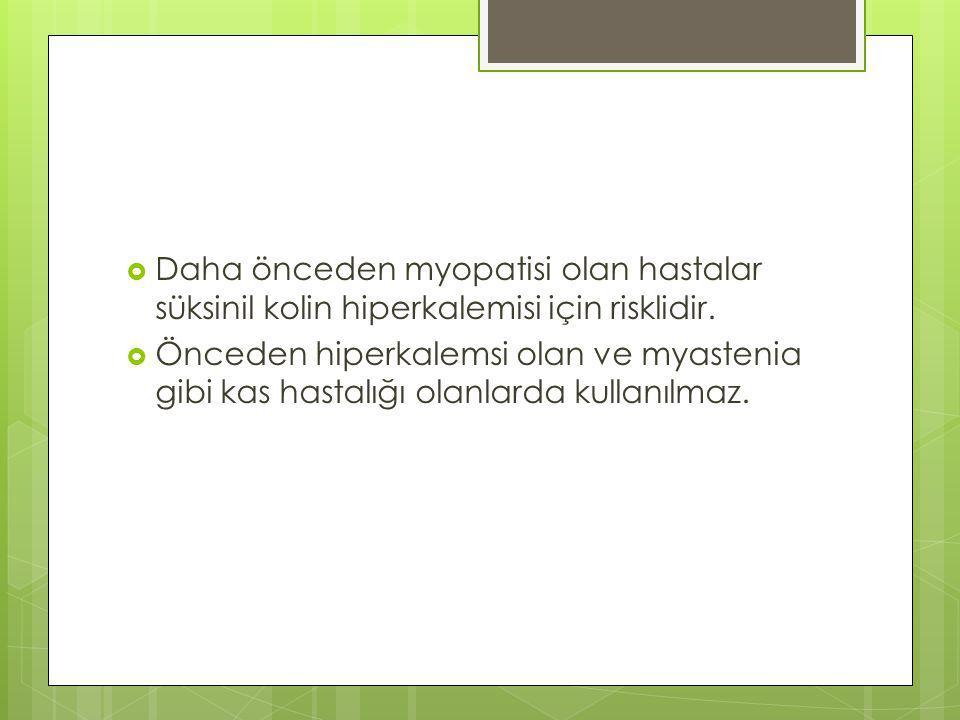 Daha önceden myopatisi olan hastalar süksinil kolin hiperkalemisi için risklidir.