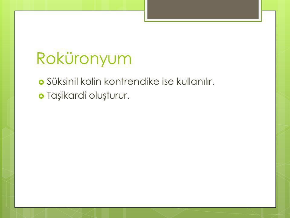 Roküronyum Süksinil kolin kontrendike ise kullanılır.