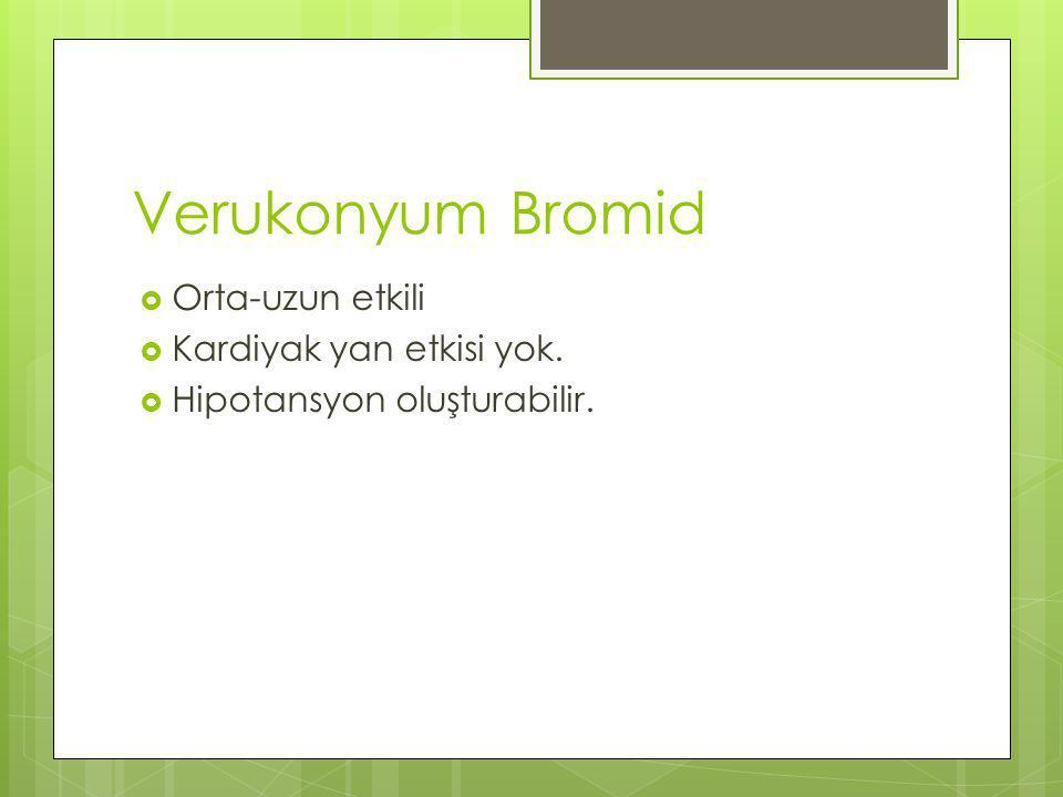 Verukonyum Bromid Orta-uzun etkili Kardiyak yan etkisi yok.