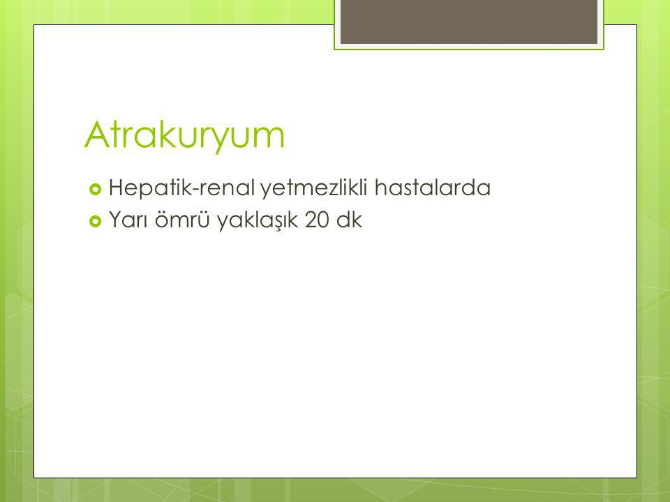 Atrakuryum Hepatik-renal yetmezlikli hastalarda