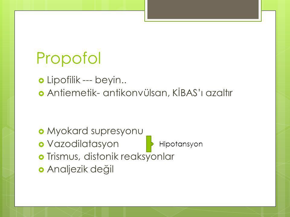 Propofol Lipofilik --- beyin..