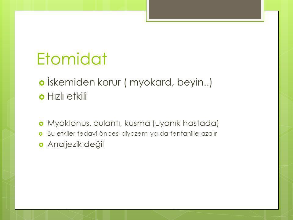 Etomidat İskemiden korur ( myokard, beyin..) Hızlı etkili