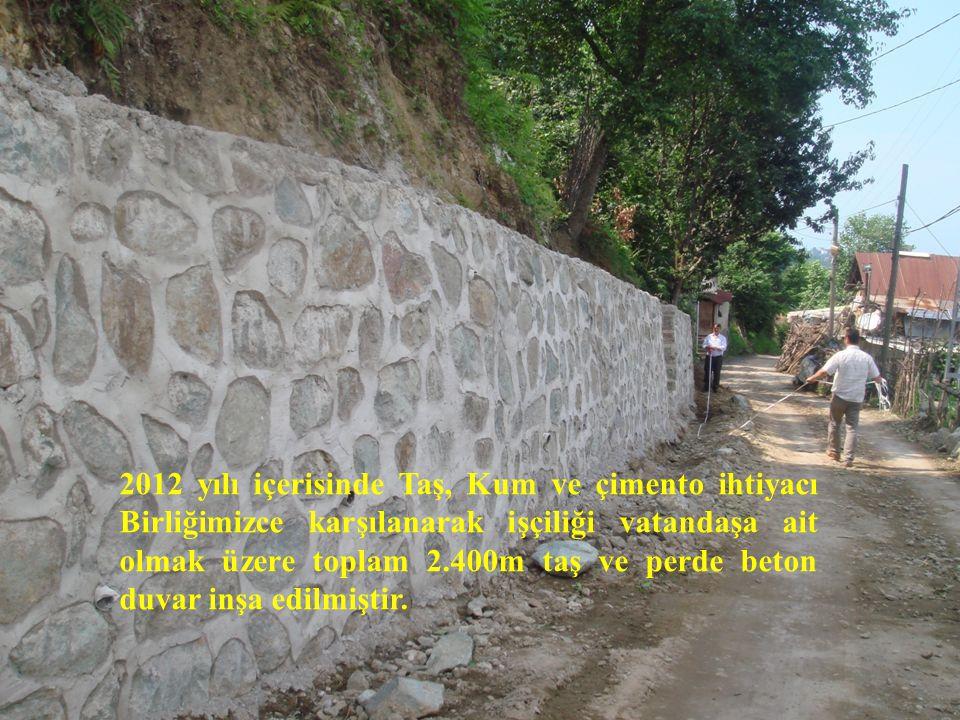2012 yılı içerisinde Taş, Kum ve çimento ihtiyacı Birliğimizce karşılanarak işçiliği vatandaşa ait olmak üzere toplam 2.400m taş ve perde beton duvar inşa edilmiştir.