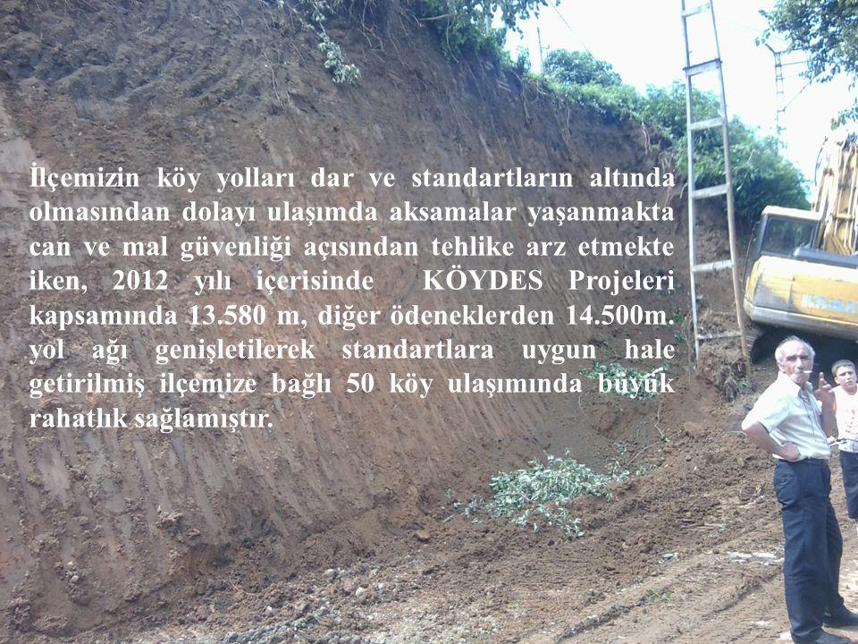 İlçemizin köy yolları dar ve standartların altında olmasından dolayı ulaşımda aksamalar yaşanmakta can ve mal güvenliği açısından tehlike arz etmekte iken, 2012 yılı içerisinde KÖYDES Projeleri kapsamında 13.580 m, diğer ödeneklerden 14.500m.