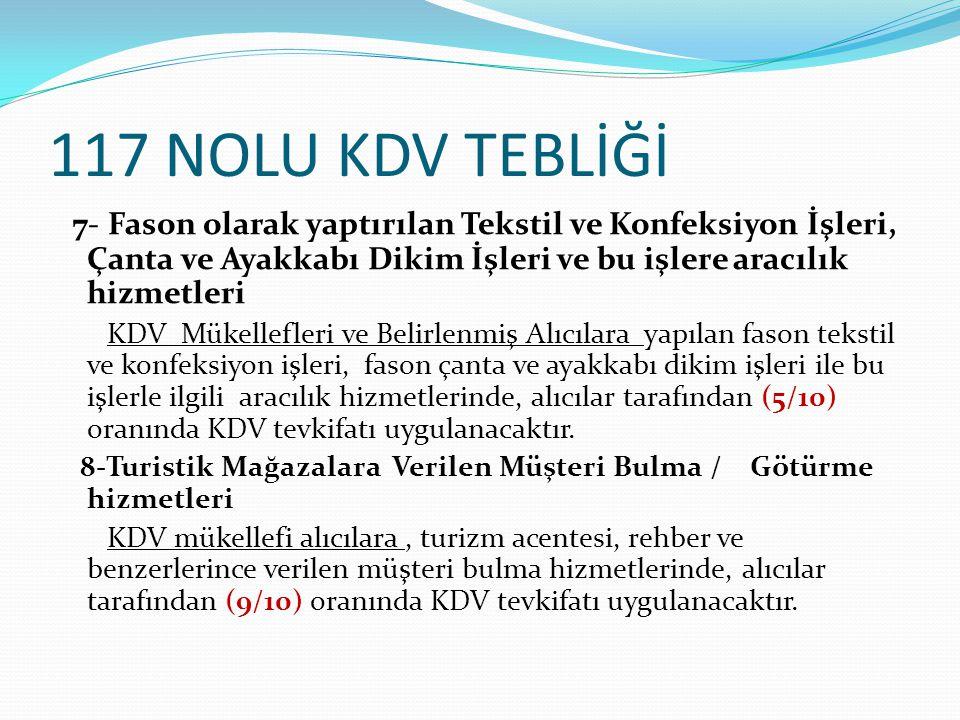 117 NOLU KDV TEBLİĞİ 7- Fason olarak yaptırılan Tekstil ve Konfeksiyon İşleri, Çanta ve Ayakkabı Dikim İşleri ve bu işlere aracılık hizmetleri.