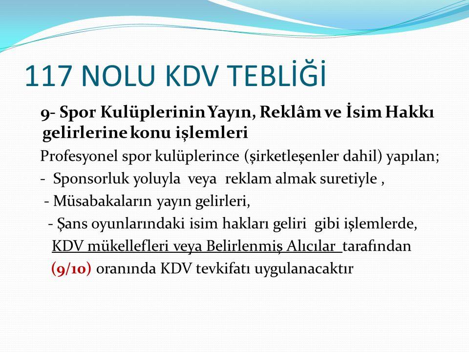117 NOLU KDV TEBLİĞİ 9- Spor Kulüplerinin Yayın, Reklâm ve İsim Hakkı gelirlerine konu işlemleri.