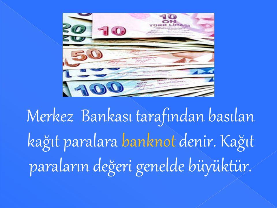 Merkez Bankası tarafından basılan kağıt paralara banknot denir