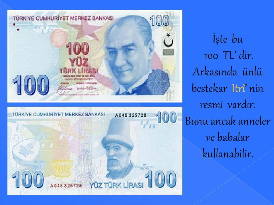 100 TL' dir. Arkasında ünlü bestekar Itrî' nin resmi vardır.