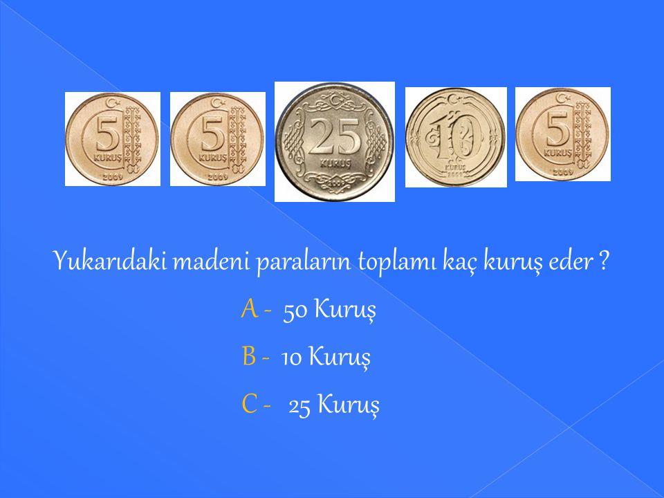 Yukarıdaki madeni paraların toplamı kaç kuruş eder