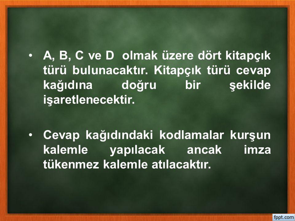 A, B, C ve D olmak üzere dört kitapçık türü bulunacaktır