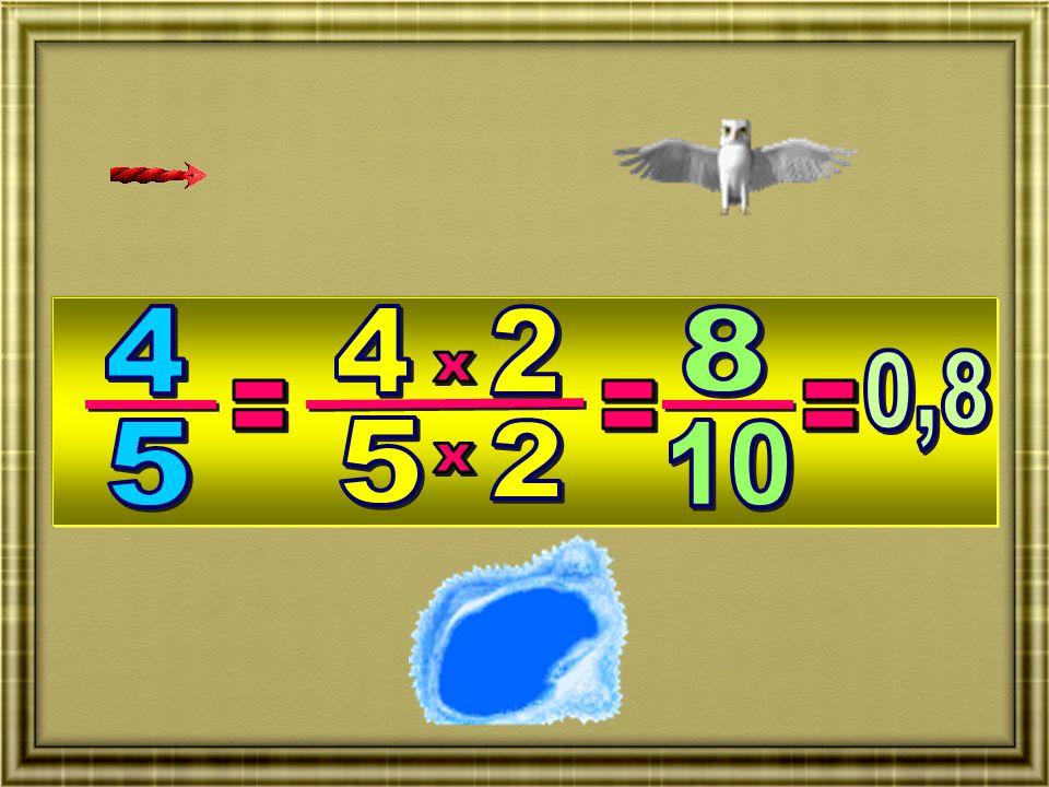 4 4 2 8 x 0,8 = = = 5 5 2 10 x