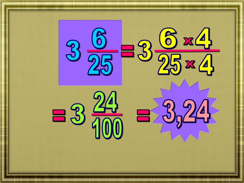 6 6 4 x 3 3 = 25 25 4 x 24 3,24 3 = = 100