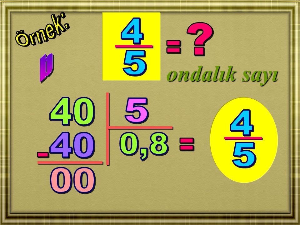 Örnek: 4 = b 5 ondalık sayı 40 5 4 40 0,8 = 5 - 00