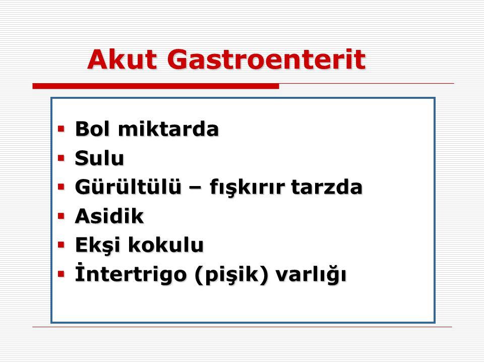 Akut Gastroenterit Bol miktarda Sulu Gürültülü – fışkırır tarzda