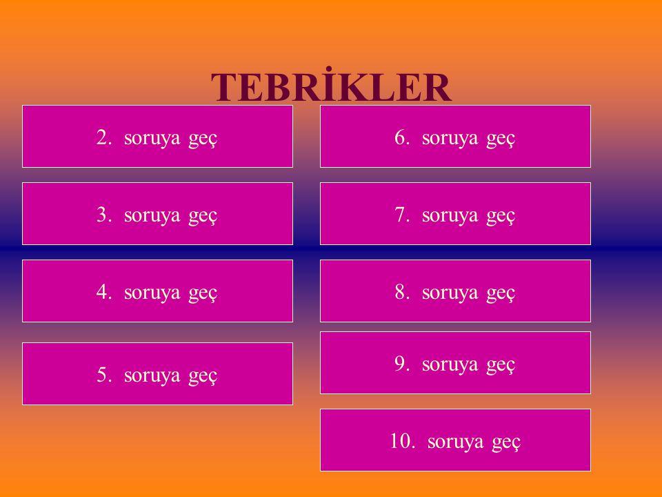 TEBRİKLER 2. soruya geç 6. soruya geç 3. soruya geç 7. soruya geç