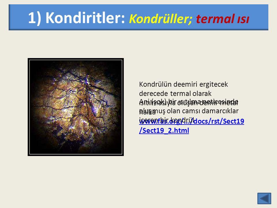 1) Kondiritler: Kondrüller; termal ısı
