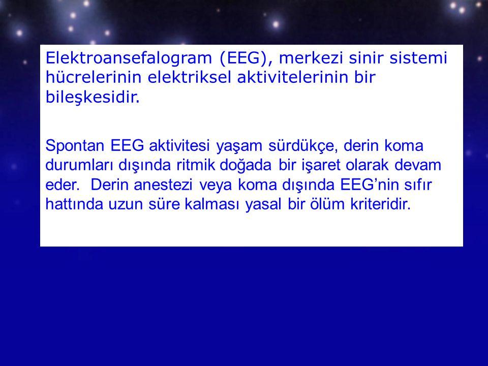 Elektroansefalogram (EEG), merkezi sinir sistemi hücrelerinin elektriksel aktivitelerinin bir bileşkesidir.