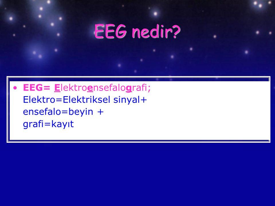 EEG nedir EEG= Elektroensefalografi; Elektro=Elektriksel sinyal+