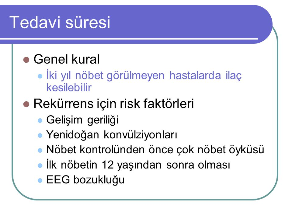Tedavi süresi Genel kural Rekürrens için risk faktörleri