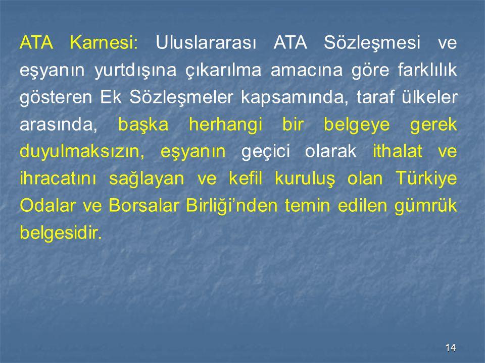 ATA Karnesi: Uluslararası ATA Sözleşmesi ve eşyanın yurtdışına çıkarılma amacına göre farklılık gösteren Ek Sözleşmeler kapsamında, taraf ülkeler arasında, başka herhangi bir belgeye gerek duyulmaksızın, eşyanın geçici olarak ithalat ve ihracatını sağlayan ve kefil kuruluş olan Türkiye Odalar ve Borsalar Birliği'nden temin edilen gümrük belgesidir.
