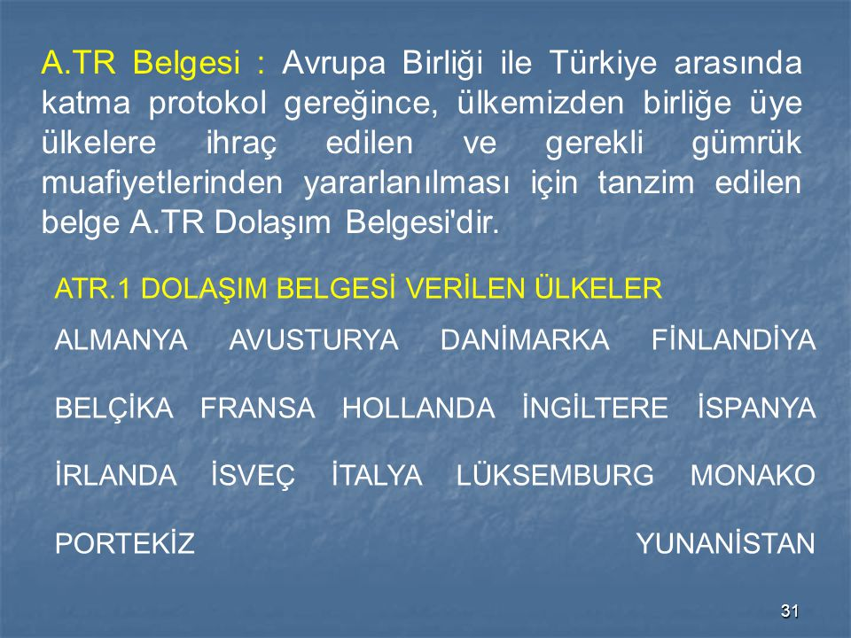 A.TR Belgesi : Avrupa Birliği ile Türkiye arasında katma protokol gereğince, ülkemizden birliğe üye ülkelere ihraç edilen ve gerekli gümrük muafiyetlerinden yararlanılması için tanzim edilen belge A.TR Dolaşım Belgesi dir.