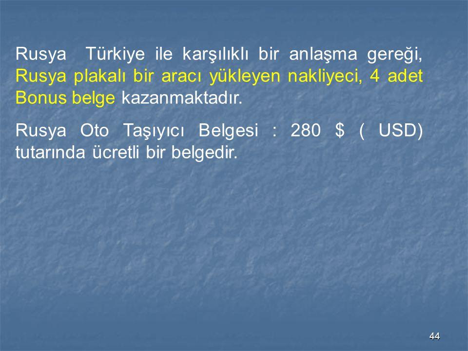 Rusya Türkiye ile karşılıklı bir anlaşma gereği, Rusya plakalı bir aracı yükleyen nakliyeci, 4 adet Bonus belge kazanmaktadır.