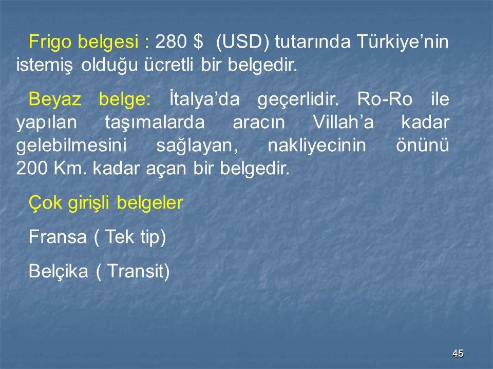 Frigo belgesi : 280 $ (USD) tutarında Türkiye'nin istemiş olduğu ücretli bir belgedir.