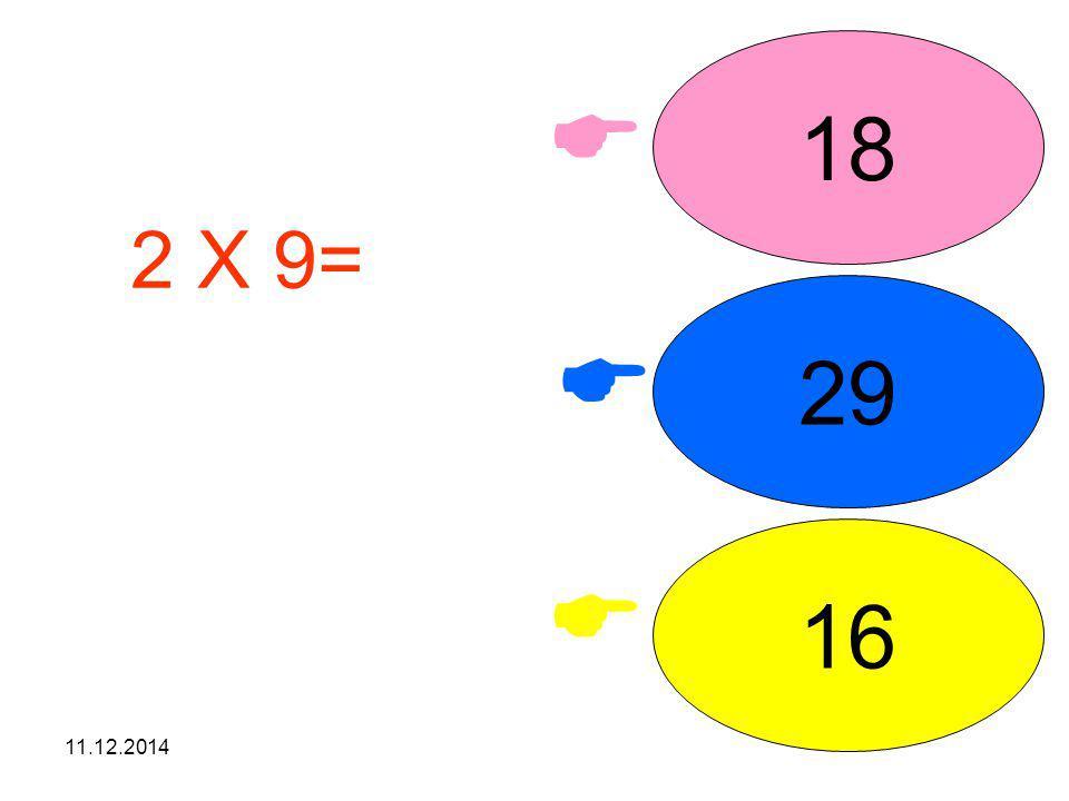 18  2 X 9= işleminin sonucunu seçiniz. 29  16  07.04.2017