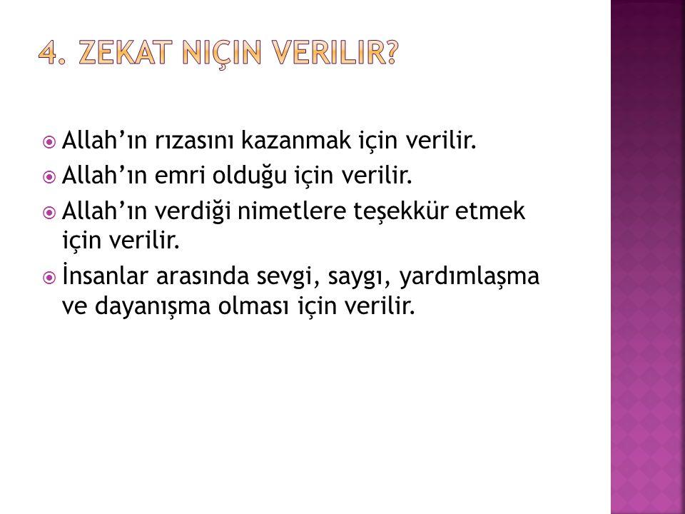 4. Zekat niçin verilir Allah'ın rızasını kazanmak için verilir.