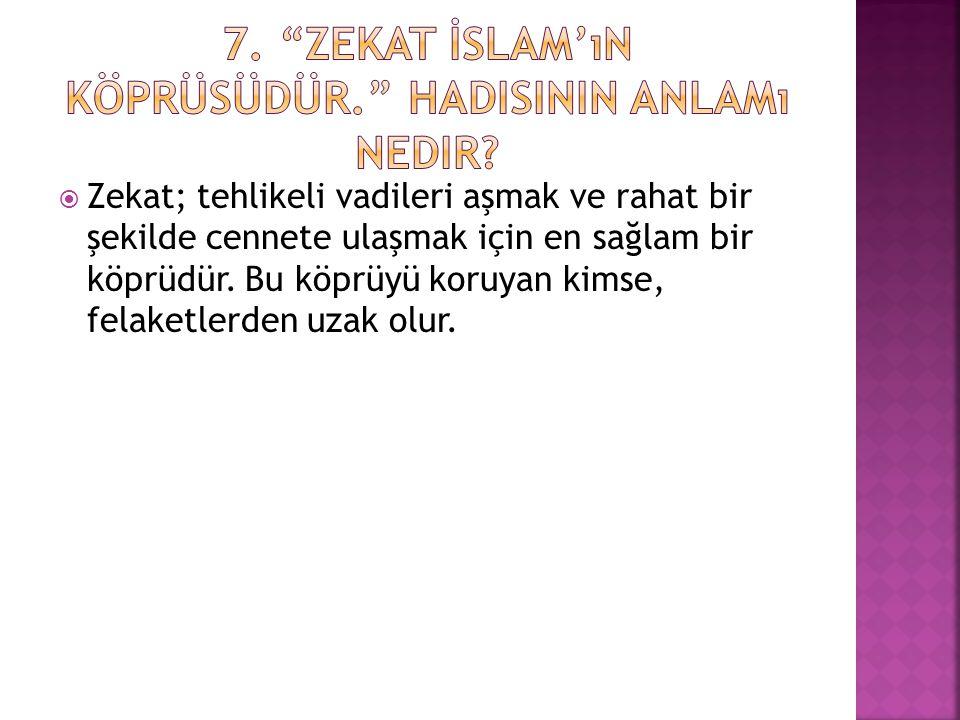 7. Zekat İslam'ın köprüsüdür. Hadisinin anlamı nedir