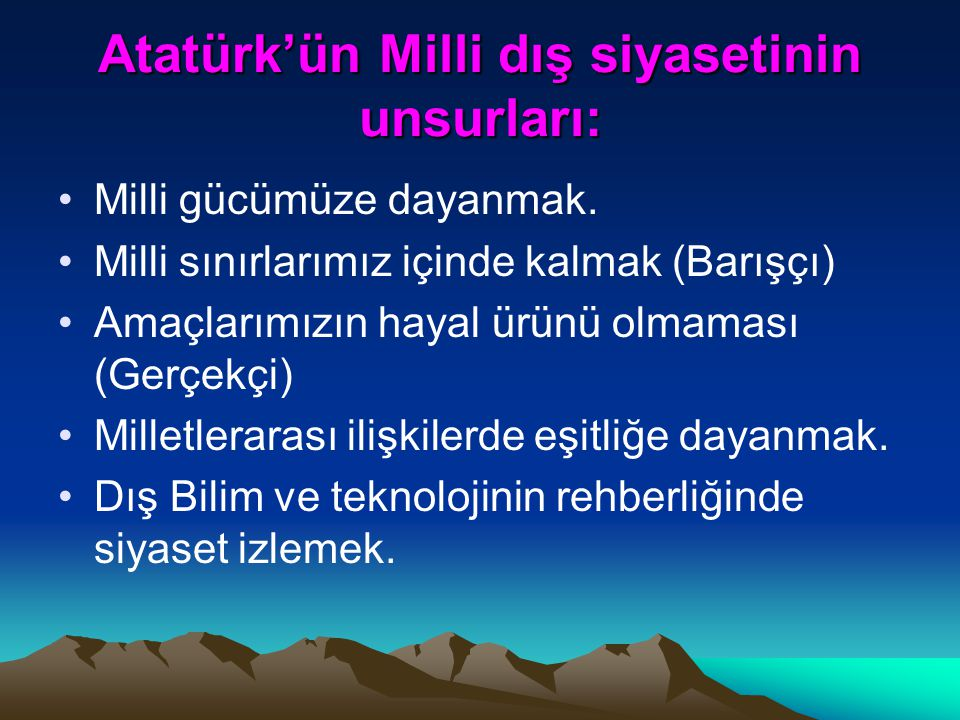Atatürk'ün Milli dış siyasetinin unsurları: