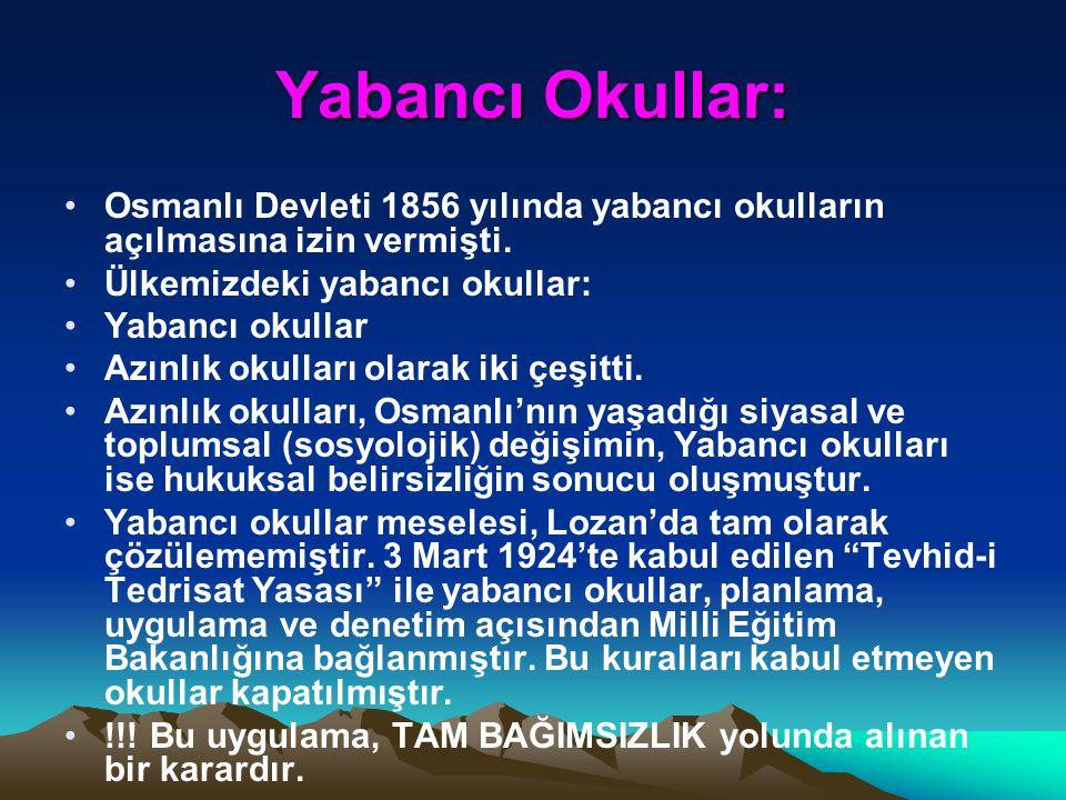 Yabancı Okullar: Osmanlı Devleti 1856 yılında yabancı okulların açılmasına izin vermişti. Ülkemizdeki yabancı okullar:
