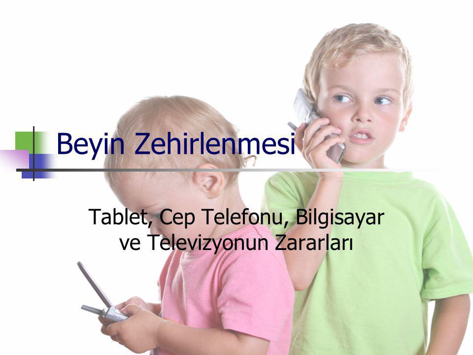 * Tablet, Cep Telefonu, Bilgisayar ve Televizyonun Zararları