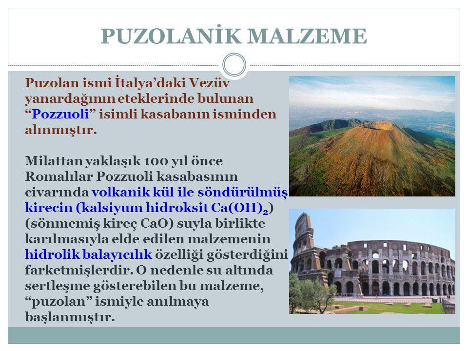PUZOLANİK MALZEME Puzolan ismi İtalya'daki Vezüv yanardağının eteklerinde bulunan Pozzuoli isimli kasabanın isminden alınmıştır.