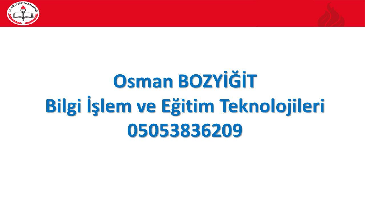 Osman BOZYİĞİT Bilgi İşlem ve Eğitim Teknolojileri 05053836209