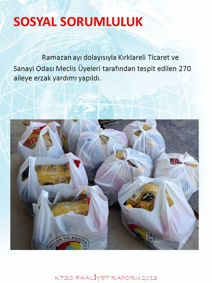 SOSYAL SORUMLULUK Ramazan ayı dolayısıyla Kırklareli Ticaret ve Sanayi Odası Meclis Üyeleri tarafından tespit edilen 270 aileye erzak yardımı yapıldı.