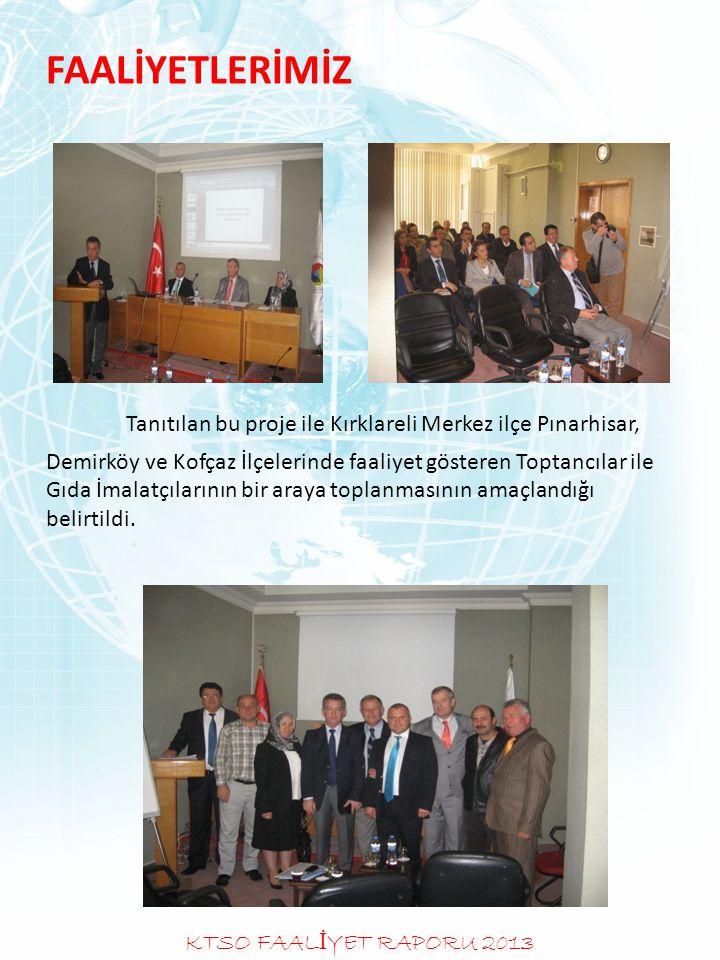 FAALİYETLERİMİZ Tanıtılan bu proje ile Kırklareli Merkez ilçe Pınarhisar, Demirköy ve Kofçaz İlçelerinde faaliyet gösteren Toptancılar ile Gıda İmalatçılarının bir araya toplanmasının amaçlandığı belirtildi.