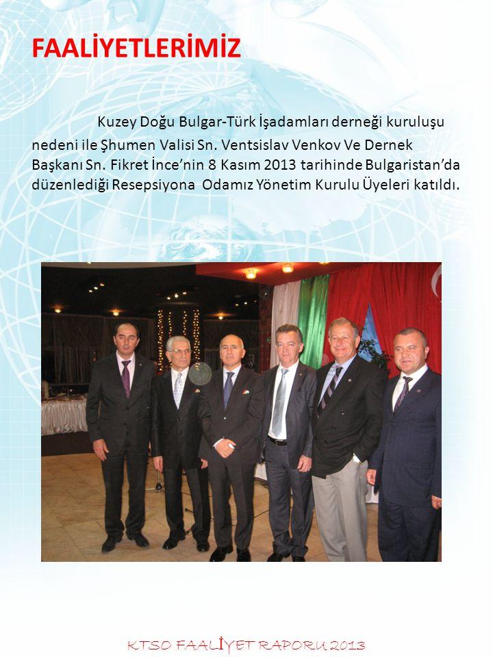 FAALİYETLERİMİZ Kuzey Doğu Bulgar-Türk İşadamları derneği kuruluşu nedeni ile Şhumen Valisi Sn. Ventsislav Venkov Ve Dernek Başkanı Sn. Fikret İnce'nin 8 Kasım 2013 tarihinde Bulgaristan'da düzenlediği Resepsiyona Odamız Yönetim Kurulu Üyeleri katıldı.
