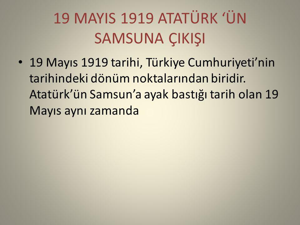 19 MAYIS 1919 ATATÜRK 'ÜN SAMSUNA ÇIKIŞI