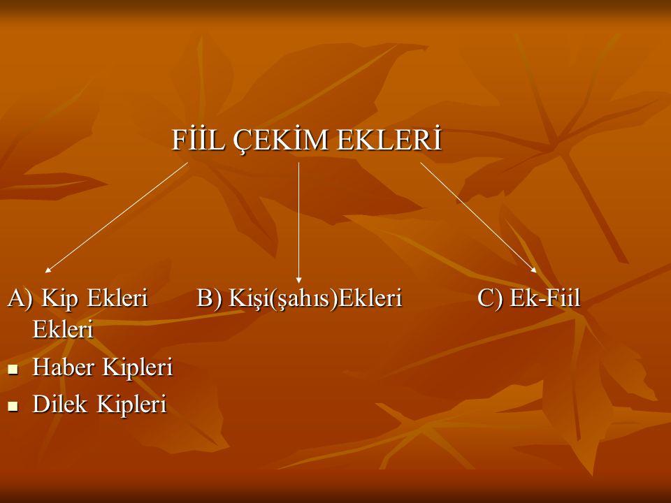 FİİL ÇEKİM EKLERİ A) Kip Ekleri B) Kişi(şahıs)Ekleri C) Ek-Fiil Ekleri