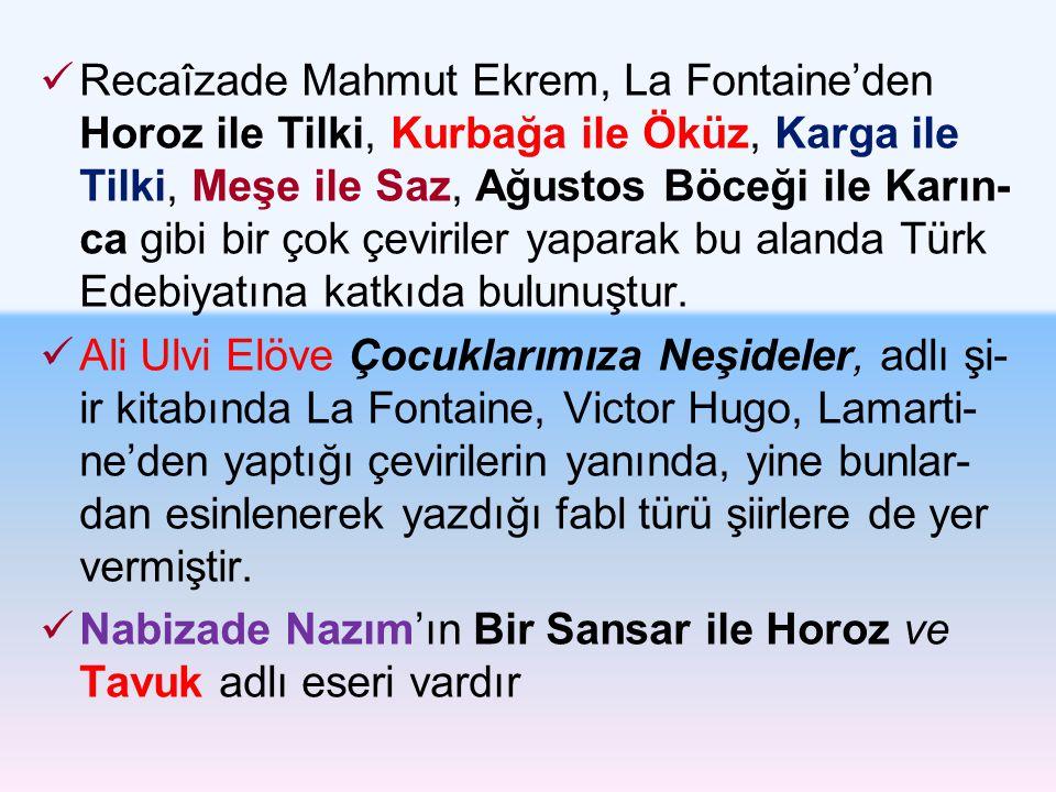 Recaîzade Mahmut Ekrem, La Fontaine'den Horoz ile Tilki, Kurbağa ile Öküz, Karga ile Tilki, Meşe ile Saz, Ağustos Böceği ile Karın-ca gibi bir çok çeviriler yaparak bu alanda Türk Edebiyatına katkıda bulunuştur.