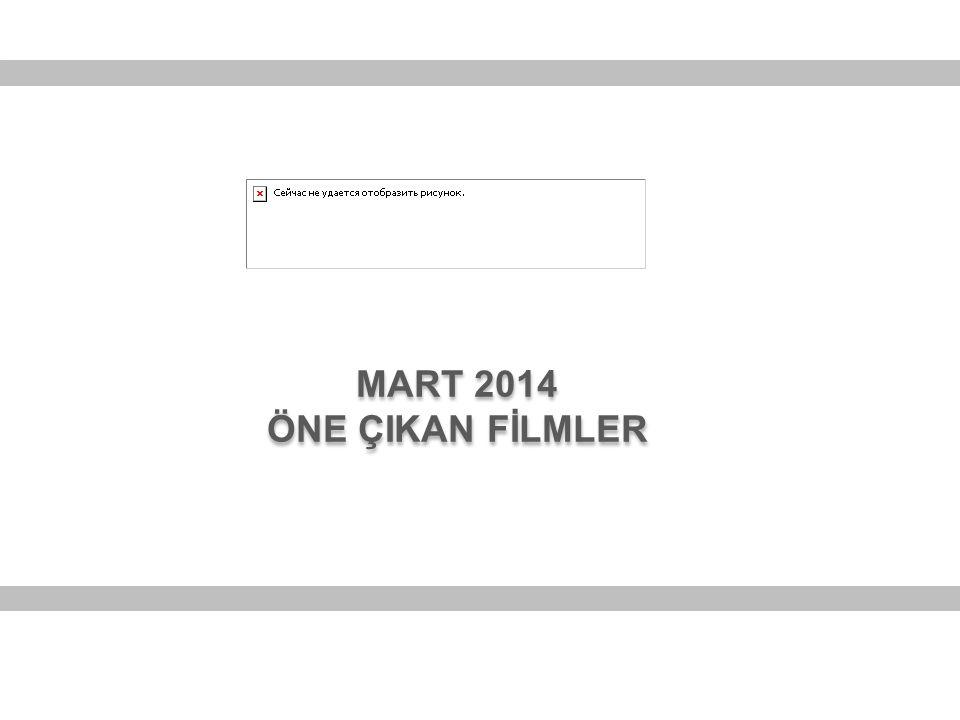 MART 2014 ÖNE ÇIKAN FİLMLER
