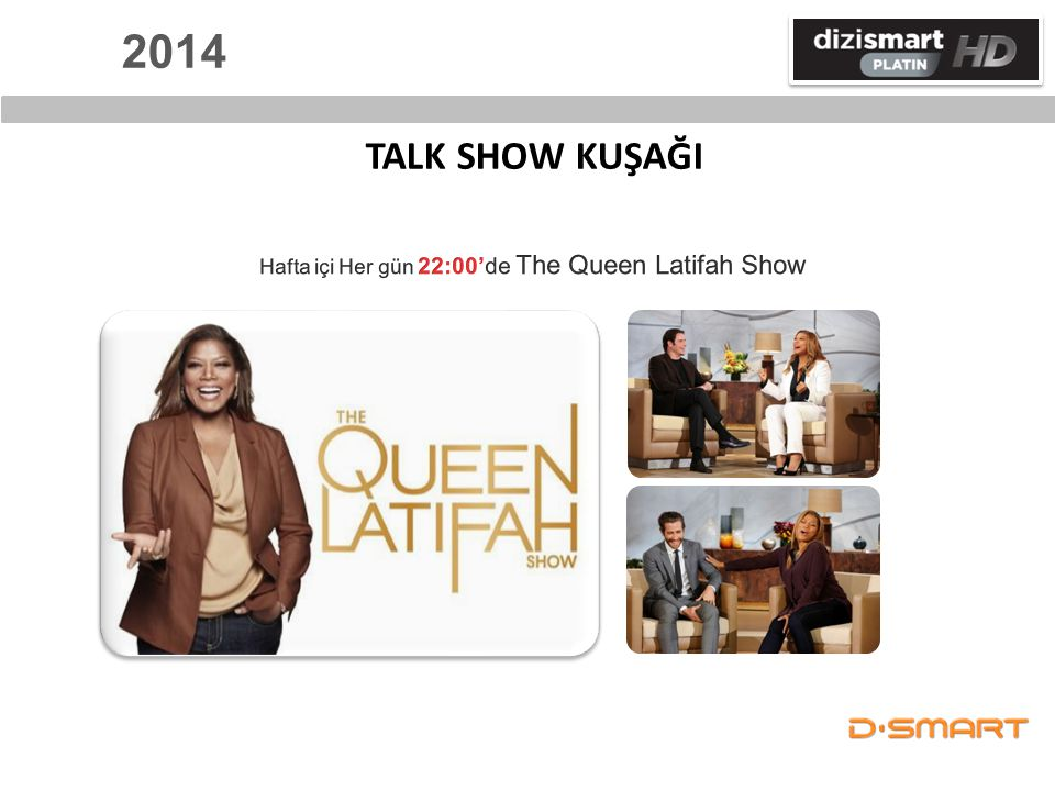2014 TALK SHOW KUŞAĞI Hafta içi Her gün 22:00'de The Queen Latifah Show