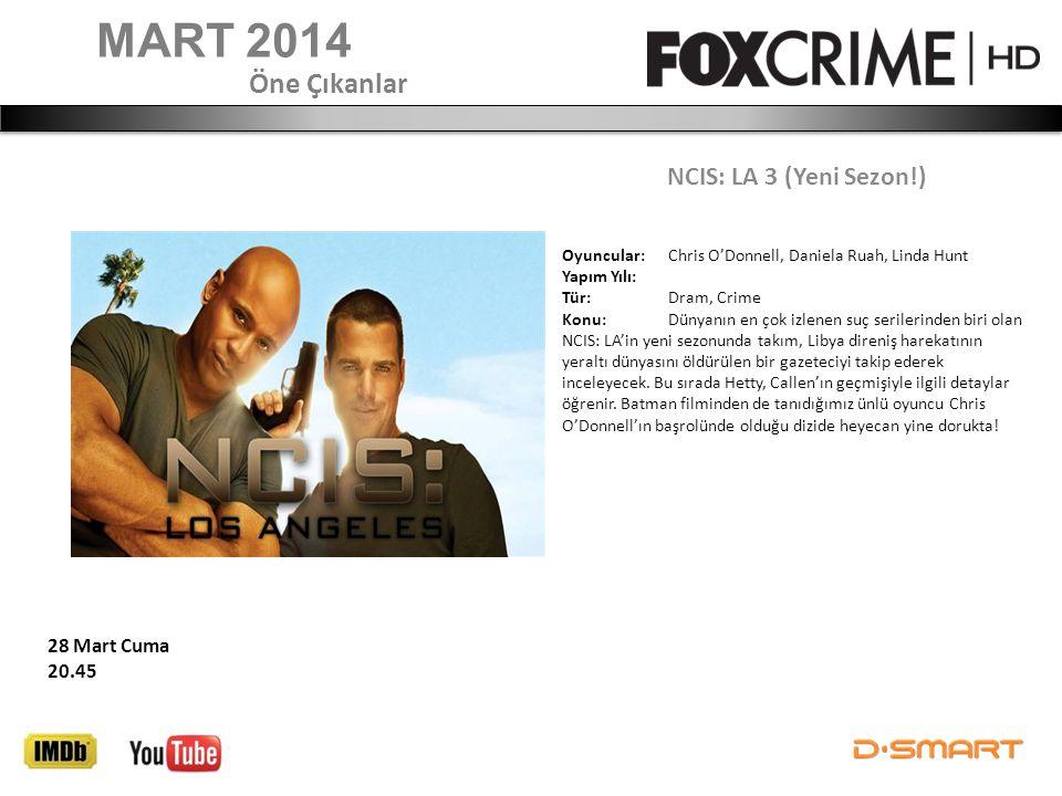 MART 2014 Öne Çıkanlar NCIS: LA 3 (Yeni Sezon!) 28 Mart Cuma 20.45