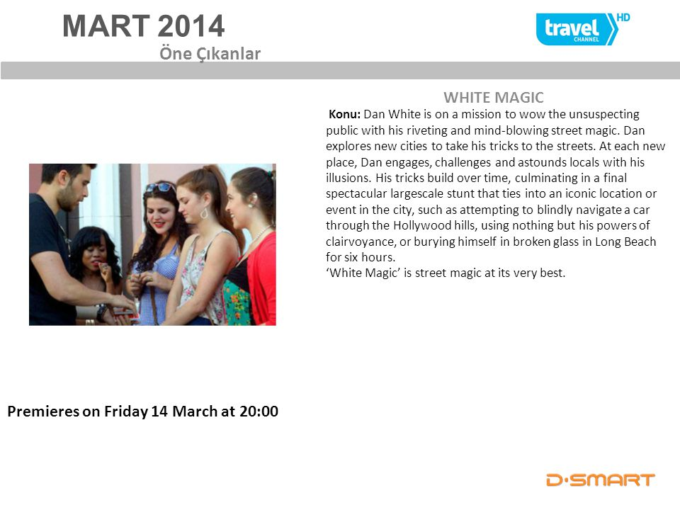 MART 2014 WHITE MAGIC Öne Çıkanlar