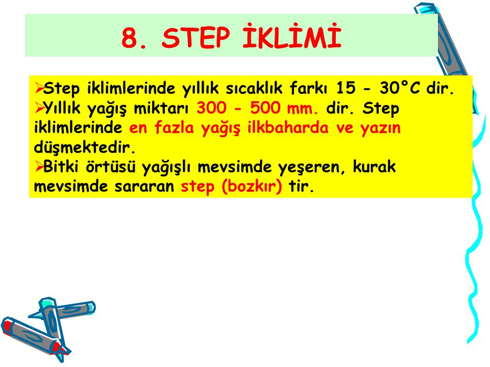 8. STEP İKLİMİ Step iklimlerinde yıllık sıcaklık farkı 15 - 30°C dir.